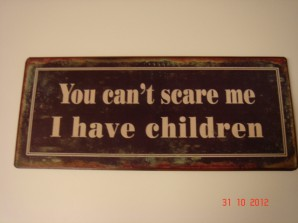 """Metallschild """"You can´t scare me I have children"""""""